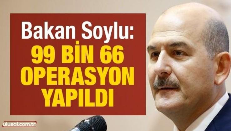 İçişleri Bakanı Soylu: 99 bin 66 operasyon yapıldı