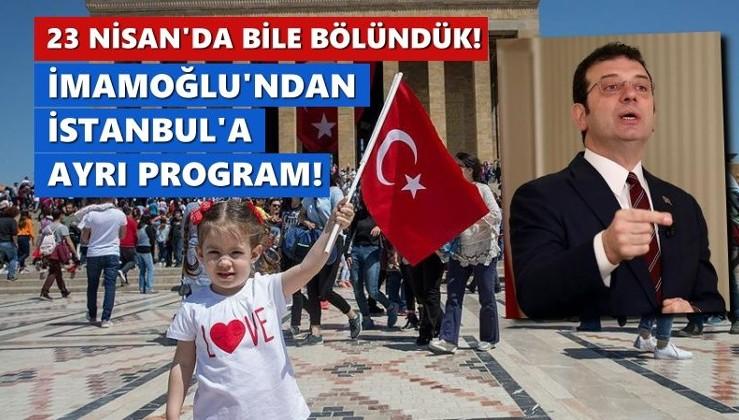 23 Nisan'ın 100. yılında bile birleşemedik! İmamoğlu'ndan İstanbul'a ayrı program…