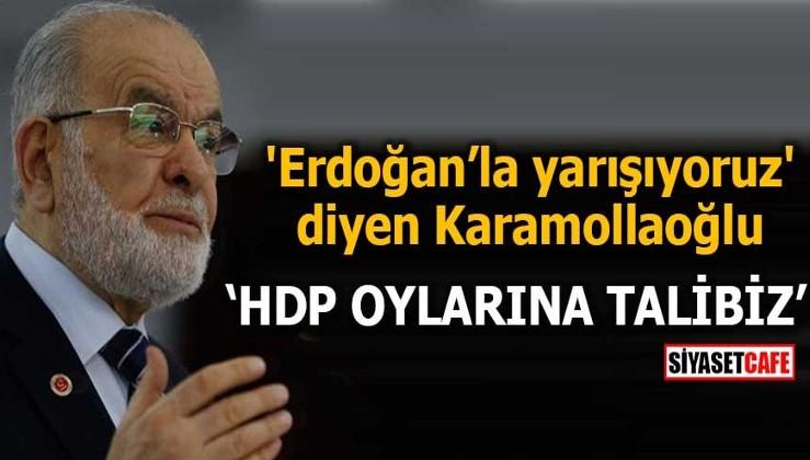 'Erdoğan'la yarışıyoruz' diyen Karamollaoğlu: HDP oylarına talibiz