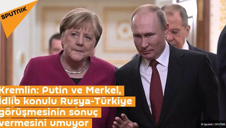 Kremlin: Putin ve Merkel, İdlib konulu Rusya-Türkiye görüşmesinin sonuç vermesini umuyor