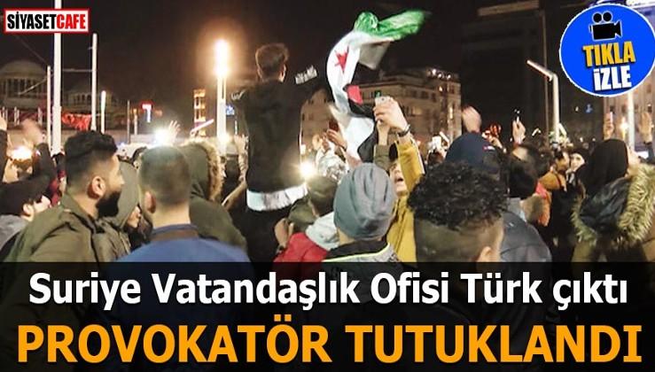 Suriye Vatandaşlık Ofisi Türk çıktı Provokatör tutuklandı