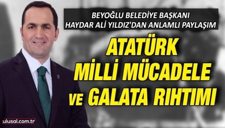 Beyoğlu Belediye Başkanı Haydar Ali Yıldız'dan anlamlı paylaşım: ''Gazi Mustafa Kemal Atatürk 16 Mayıs 1919'da Galata Rıhtımı'ndan yola çıktı''