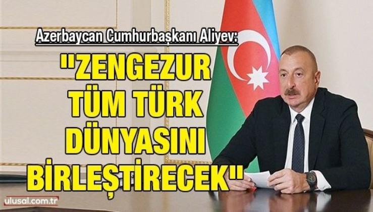 """Azerbaycan Cumhurbaşkanı İlham Aliyev: """"Zengezur tüm Türk dünyasını birleştirecek"""""""