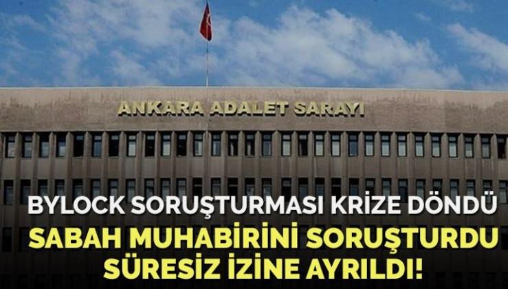Sabah gazetesi muhabirinin tutuklandığı soruşturmayı yürüten Başsavcı vekili izine çıktı
