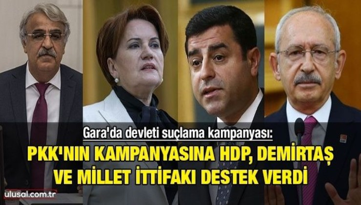 Gara'da devleti suçlama kampanyası: PKK'nın kampanyasına HDP, Demirtaş ve Millet İttifakı destek verdi