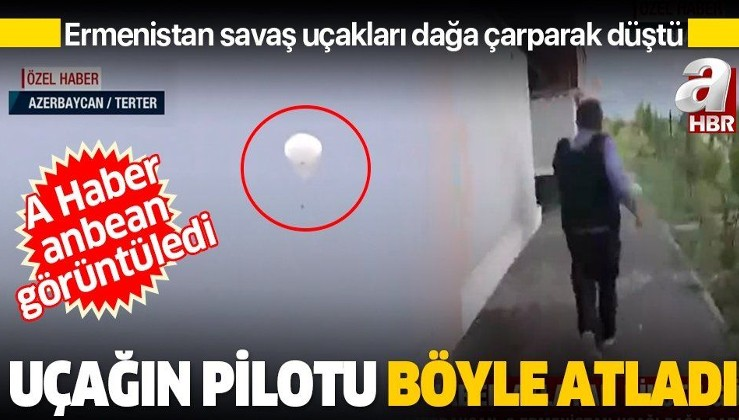 Son dakika: Düşen Ermeni uçağından atlayan pilot böyle görüntüledi