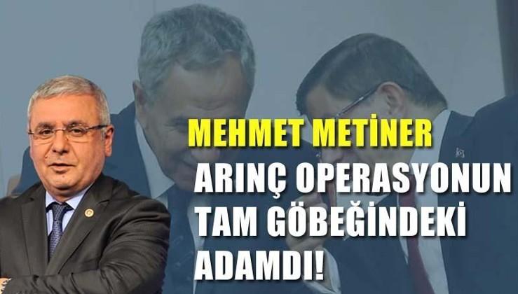 Mehmet Metiner: Arınç operasyonun tam göbeğindeki adamdı