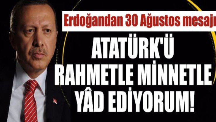 """Erdoğan'dan 30 Ağustos mesajı: """"Gazi Mustafa Kemal Atatürk önderliğinde..."""""""