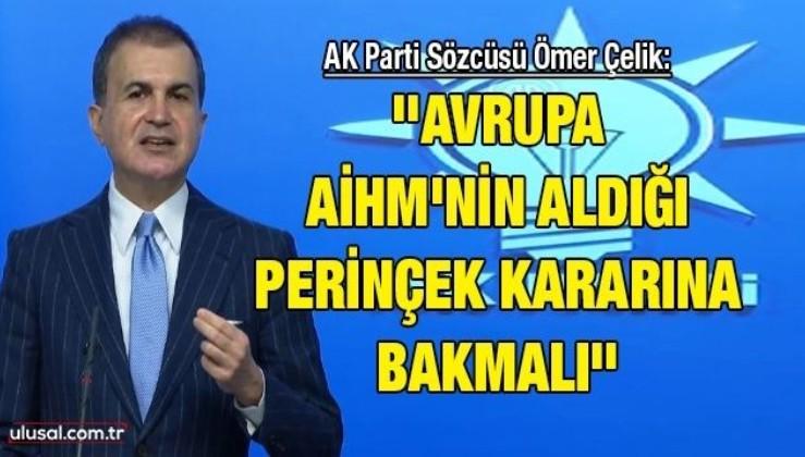 AK Parti Sözcüsü Ömer Çelik: ''Avrupa AİHM'nin aldığı Perinçek kararına bakmalı''