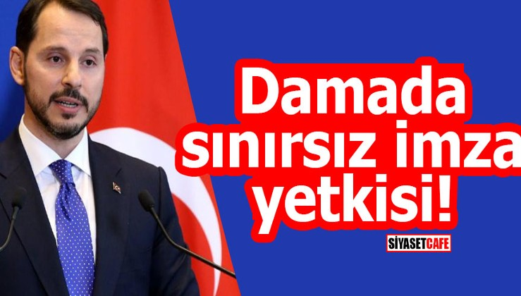 Berat Albayrak'a sınırsız imza yetkisi!