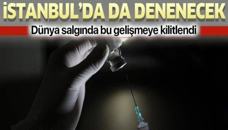 Dünya koronavirüs salgınında bu gelişmeye kilitlendi! Denemeler İstanbul'da da yapılacak