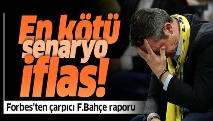 Forbes'tan çarpıcı Fenerbahçe raporu! İflasın eşiğinde mi?
