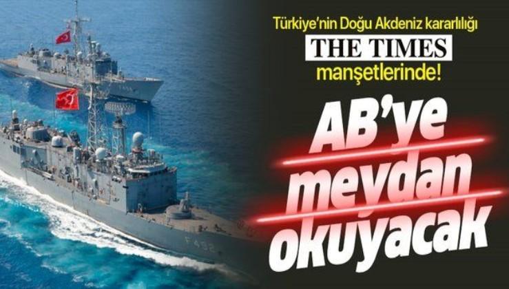 """Türkiye'nin Doğu Akdeniz kararlılığı The Times manşetlerinde: """"AB'ye meydan okuyacak"""""""