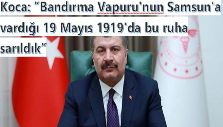 Bakan Koca: Bandırma Vapuru'nun Samsun'a vardığı 19 Mayıs 1919'da bu ruha sarıldık.