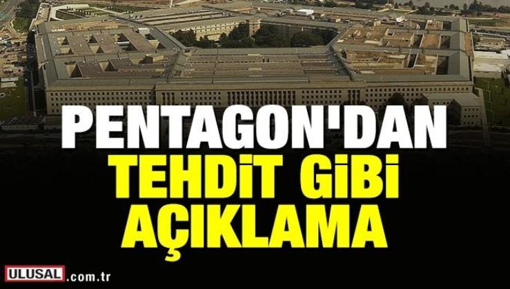 Pentagon'dan tehdit gibi açıklama