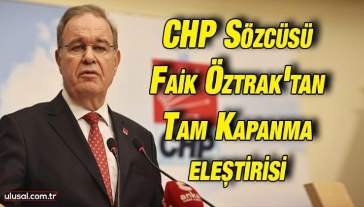 CHP Sözcüsü Faik Öztrak'tan tam kapanma eleştirisi
