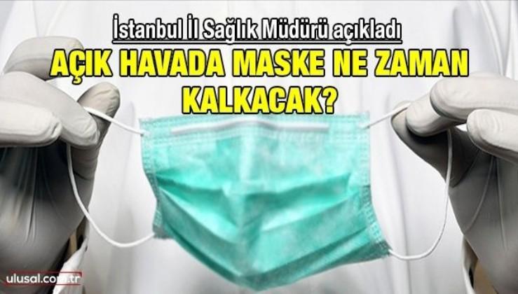 İstanbul İl Sağlık Müdür açıkladı: Açık havada maske ne zaman kalkacak?
