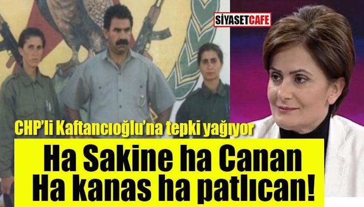 Kaftancıoğlu'na tepki yağıyor: Ha Sakine ha Canan, ha kanas ha patlıcan!