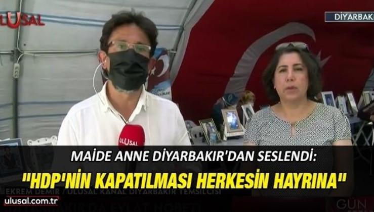 """Maide Anne Diyarbakır'dan seslendi: """"HDP'nin kapatılması herkesin hayrına"""""""
