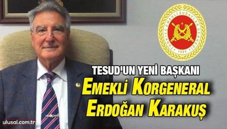 TESUD'un yeni başkanı Emekli Korgeneral Erdoğan Karakuş