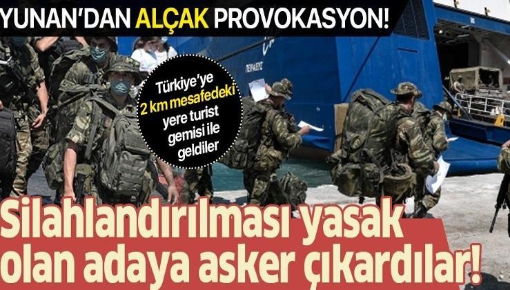 Yunanistan'dan alçak provokasyon! Silahlandırılması yasak olan Meis Adası'na asker konuşlandırdılar...