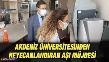 Akdeniz Üniversitesinden heyecanlandıran aşı müjdesi