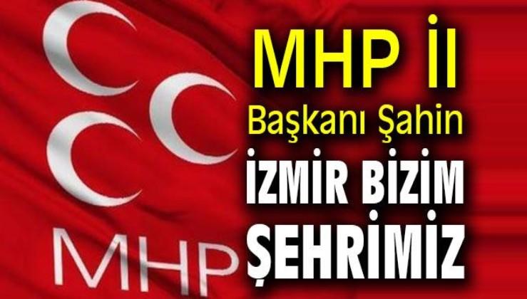 MHP İl Başkanı Şahin: İzmir Bizim Şehrimiz, Atatürk'ün Şehri İzmir