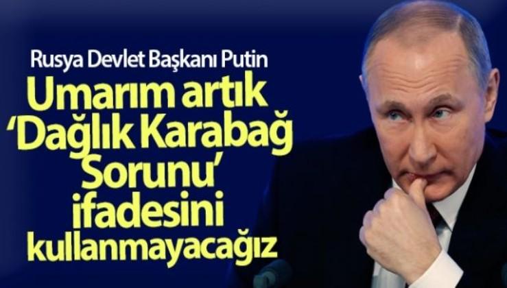 Rusya Devlet Başkanı Putin'den dikkat çeken açıklama: Umarım artık 'Dağlık Karabağ Sorunu' ifadesini kullanmayacağız