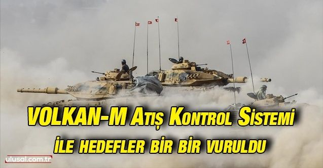VOLKAN-M Atış Kontrol Sistemi ile hedefler bir bir vuruldu