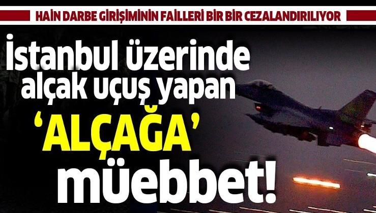 Son dakika: İstanbul üzerinde alçak uçuş yapan darbeci pilot Aykut Yüce'ye müebbet hapis