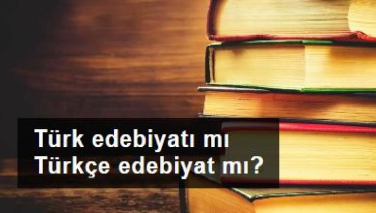 Türk edebiyatı mı Türkçe edebiyat mı?