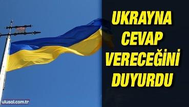 Ukrayna cevap vereceğini duyurdu