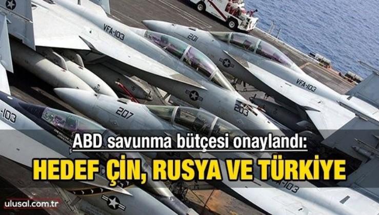 ABD savunma bütçesi onaylandı: Hedef Çin, Rusya ve Türkiye