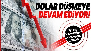 Finans tetikçilerinin ekonomik operasyonu tutmadı! Dolarda düşüş sürüyor