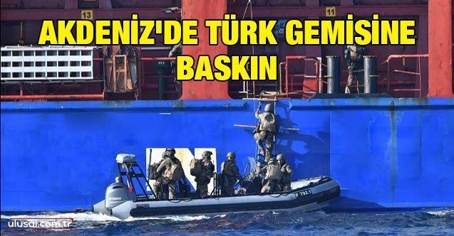 Akdeniz'de Türk gemisine baskın