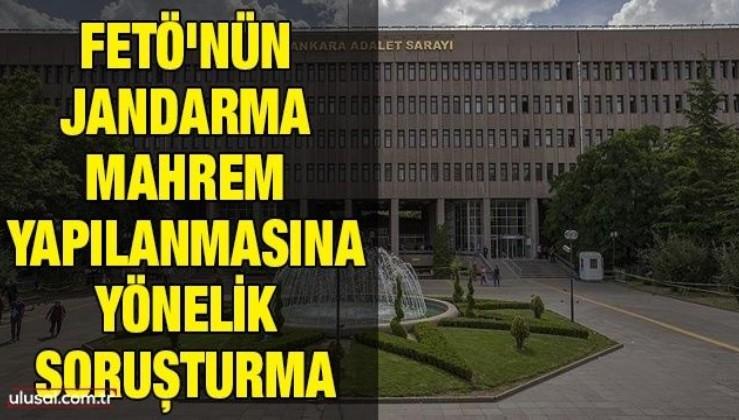FETÖ'nün Jandarma mahrem yapılanmasına yönelik soruşturma