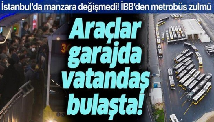 İBB'den İstanbullulara metrobüs zulmü! Araçlar garajda vatandaş bulaşta