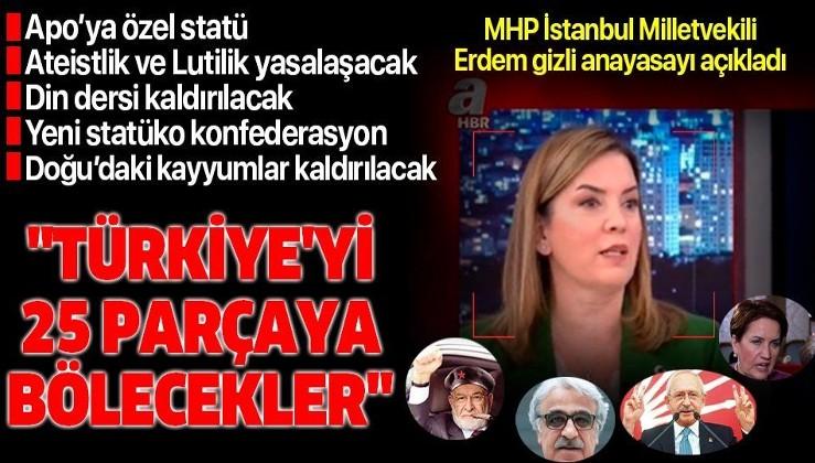 MHP İstanbul Milletvekili Arzu Erdem gizli anayasanın içinde ne yazdığını açıkladı: Türkiye'yi 25'e bölecekler!
