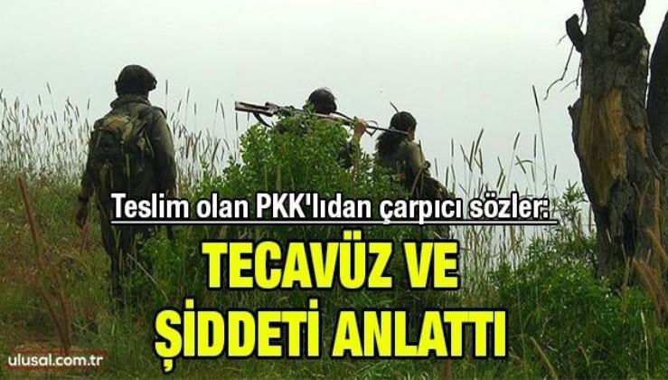 Teslim olan PKK'lıdan çarpıcı sözler: Tecavüz ve şiddeti anlattı