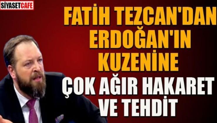Fatih Tezcan'dan Erdoğan'ın kuzenine tehdit