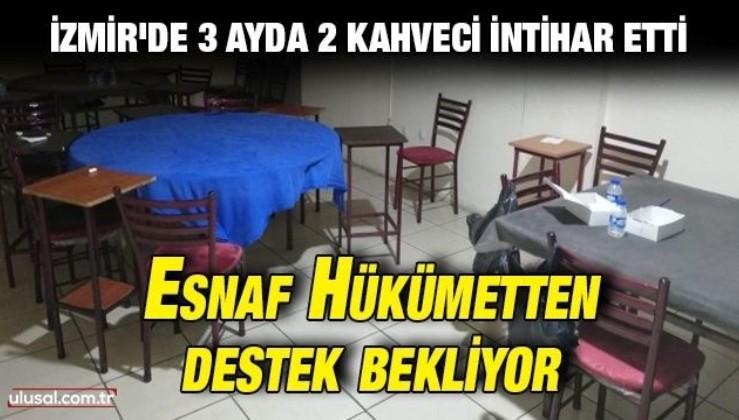 İzmir'de 3 ayda 2 kahveci intihar etti: Esnaf hükümetten destek bekliyor