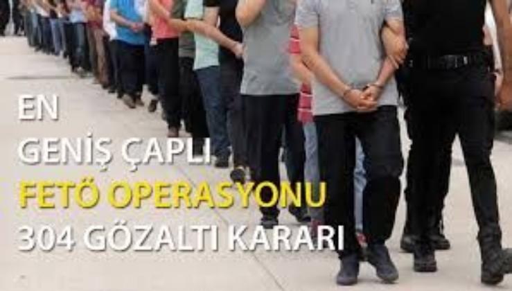SON DAKİKA: FETÖ'ye dev operasyon: Tam 304 gözaltı kararı var