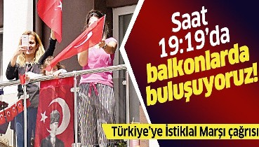 Tüm Türkiye saat 19.19'da balkonlardan İstiklal Marşı'nı okuyacak