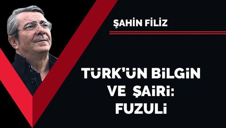 Türk'ün bilgin ve şairi: Fuzuli