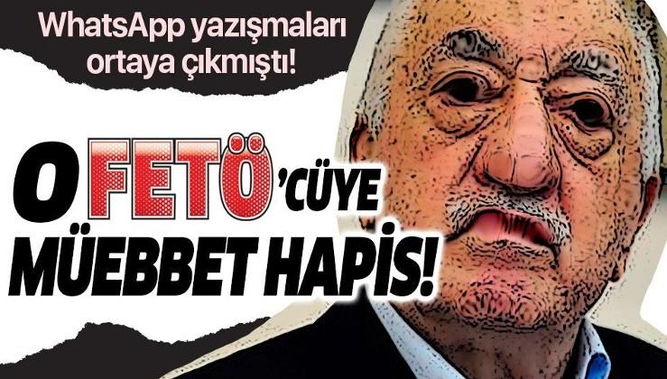 WhatsApp yazışmaları ortaya çıkmıştı! FETÖ'cü Ahmet Otal'a müebbet hapis cezası!.