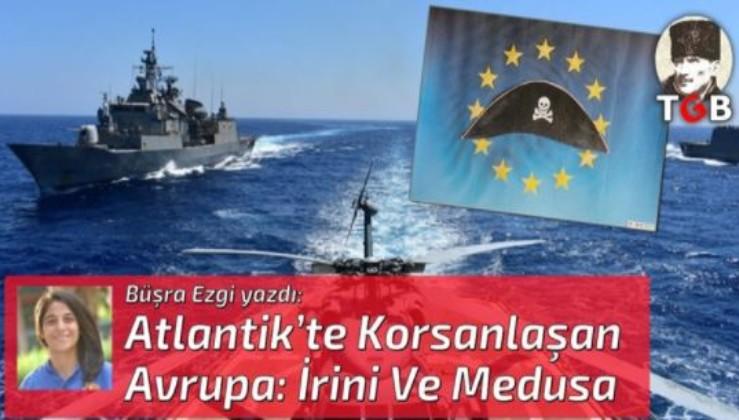 Atlantik'te Korsanlaşan Avrupa: İrini Ve Medusa