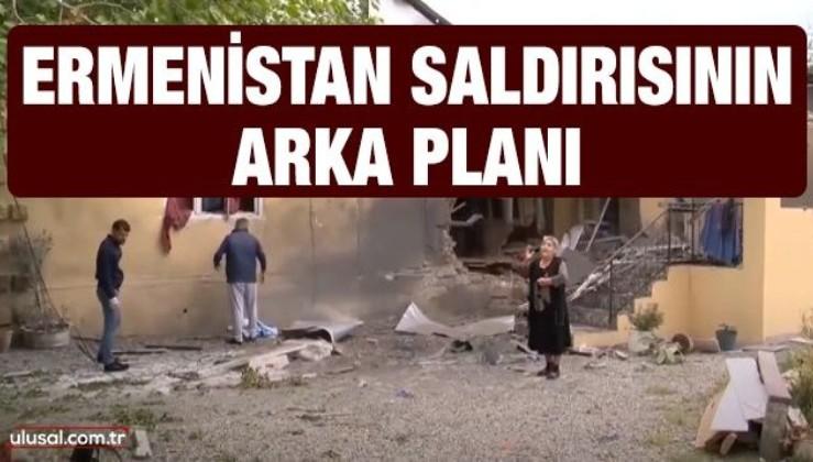 Ermenistan saldırısının arka planı