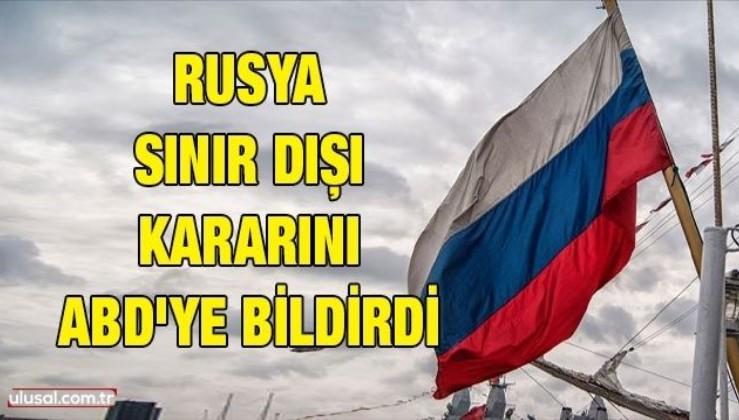 Rusya sınır dışı kararını ABD'ye bildirdi