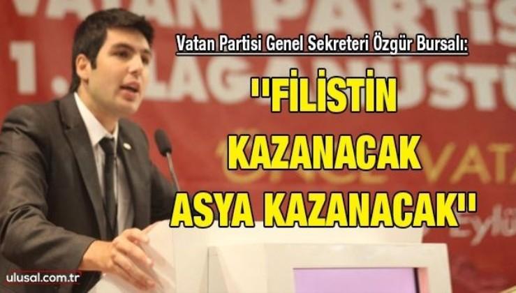 Vatan Partisi Genel Sekreteri Özgür Bursalı: ''Filistin kazanacak Asya kazanacak''