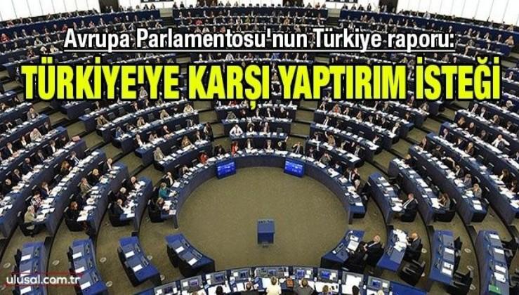 Avrupa Parlamentosu'nun Türkiye raporu: Türkiye'ye karşı yaptırım isteği